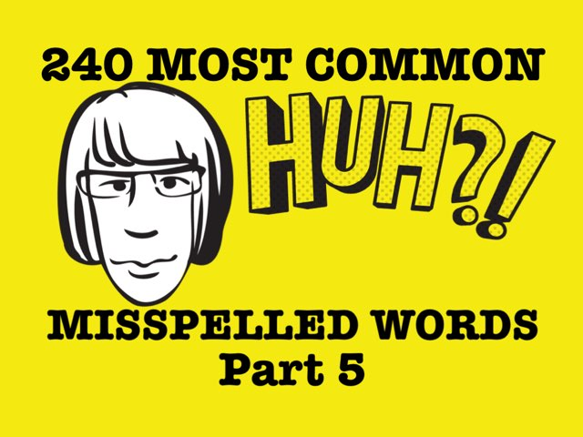MISSPELLED WORDS Part 5 by Dave P.