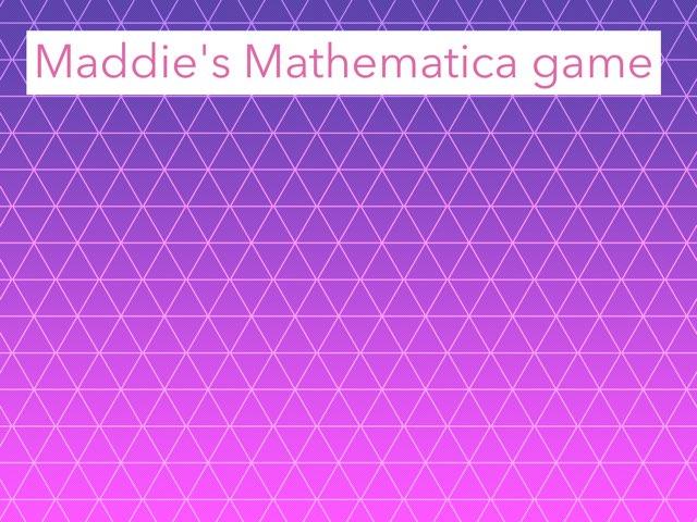 Maddie's Mathematics Game  by P309 Classroom