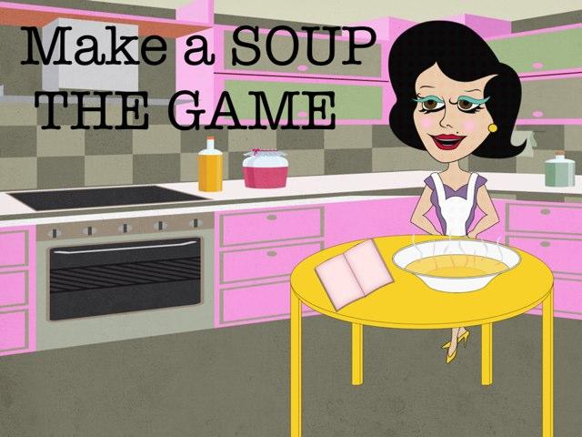 Make a SOUP - THE GAME by delme delme