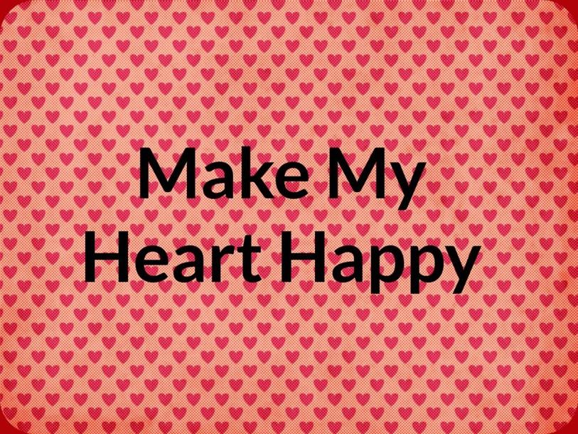 Make my Heart Happy by rhonda.lilly.wylieisd.net