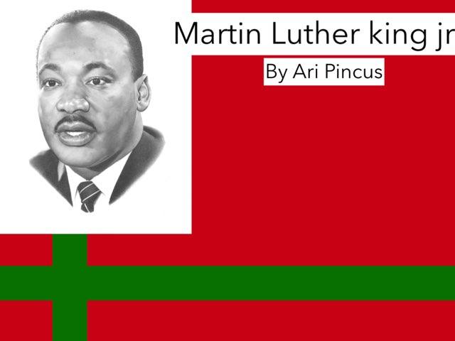 Martin LUTHER King Jr.  By Ari Pincus by Jessica tamaccio