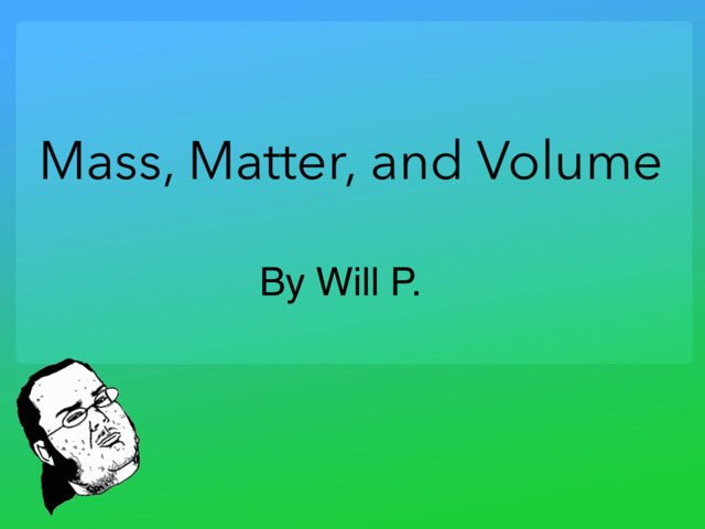 Mass, Matter, Volume Will P. by Will Pollock
