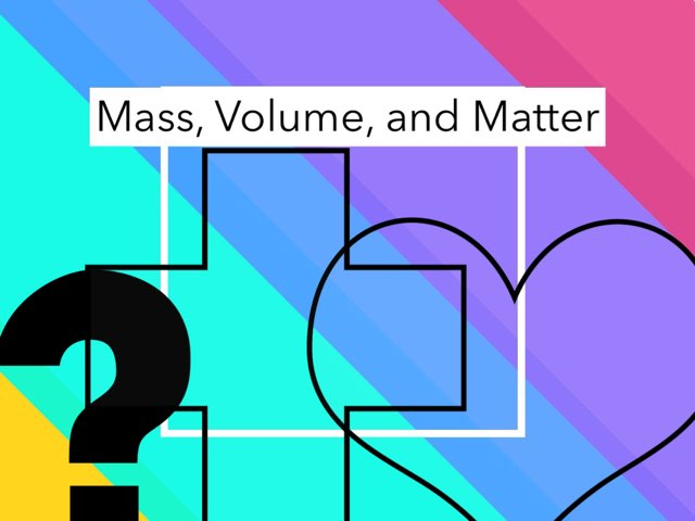 Mass,Volume, And Matter by Chase Allen
