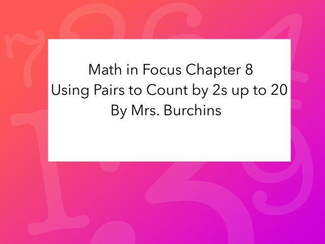Math in Focus Chapter 8 using Pairs to Count by 2s To 20 by Rebecca Burchins
