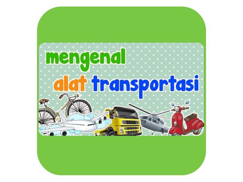 Mengenal Alat Transportasi by Henny widianti_ PG PAUD C