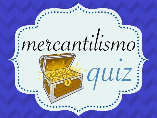 Mercantilismo quiz by 7A Fernanda, Giovanna e Luana