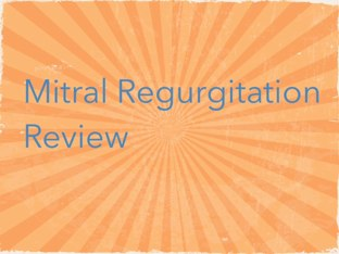 Mitral Regurgitation Review by Kelly Talley