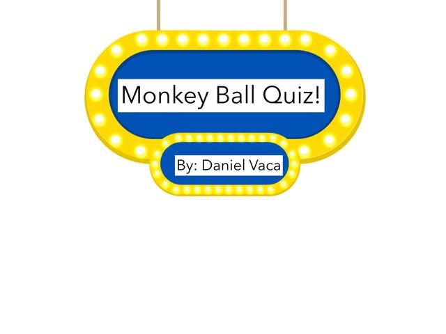 Monkey Ball Quiz. by Daniel  Vaca