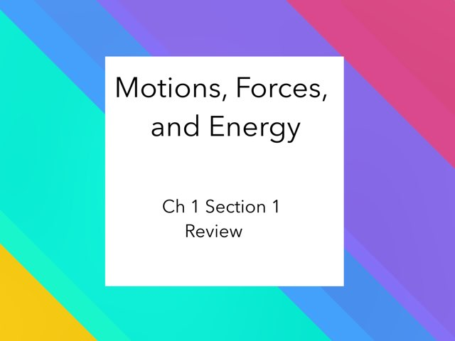 Motion, Forces, And Energy Sec1&3  by Michelle Knight