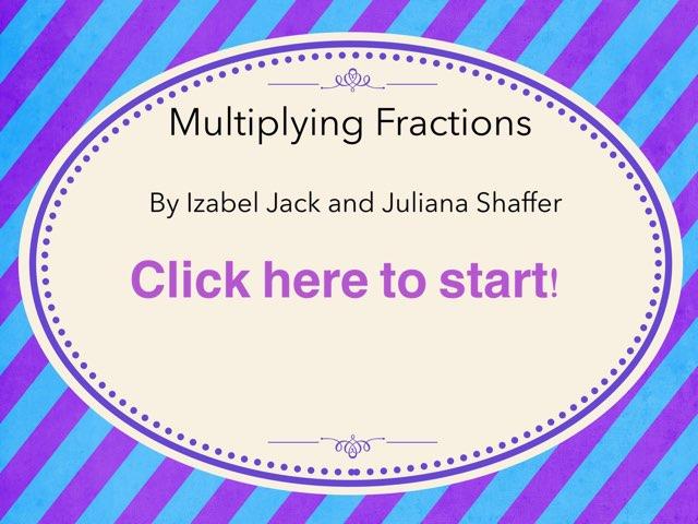 Multiplying Fractions by Izabel Jack