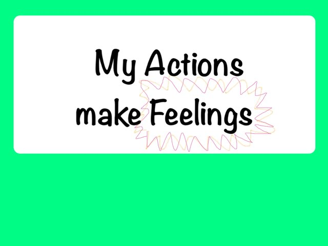 My Actions Make Feelings by Amanda Mehdiyoun