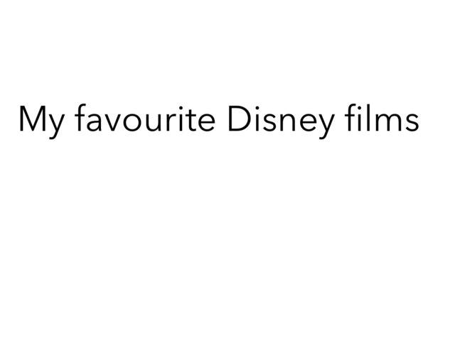 My Favourite Disney Films  by mcpake family