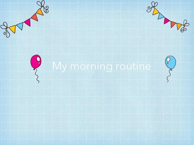 My Morning Routine  by Dania Mari