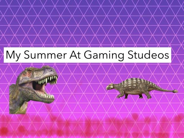 My Summer At Gaming Studeos  by Edventure More -  Conrad Guevara