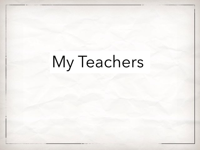 My Teachers by Danielle Thrall