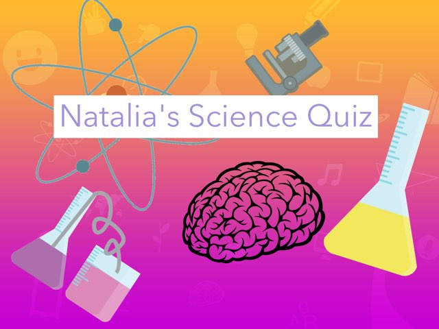 Natalia's Science Quiz by Daragh Mcmunn