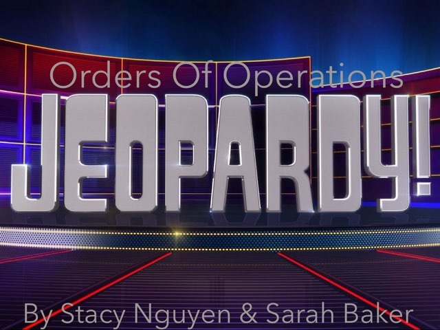Orders Of Operations Jeopardy by Stacy Nguyen