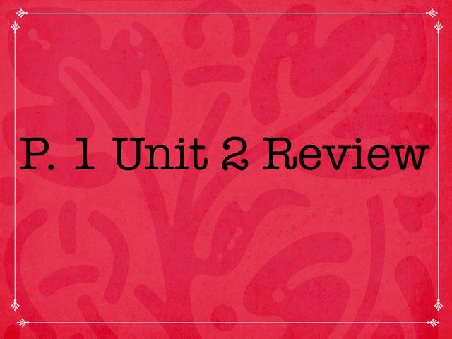P1 Unit 2 Review by Richard Murphy