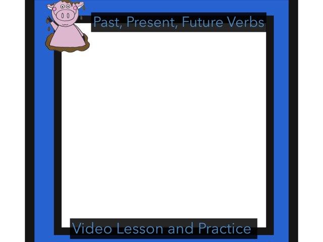 Past, Present, Future Tense Verbs by Jennifer