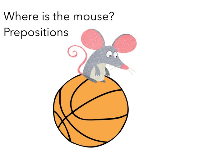Prepositions: Where is the mouse? by Shae Rodgers Speech Pathologist