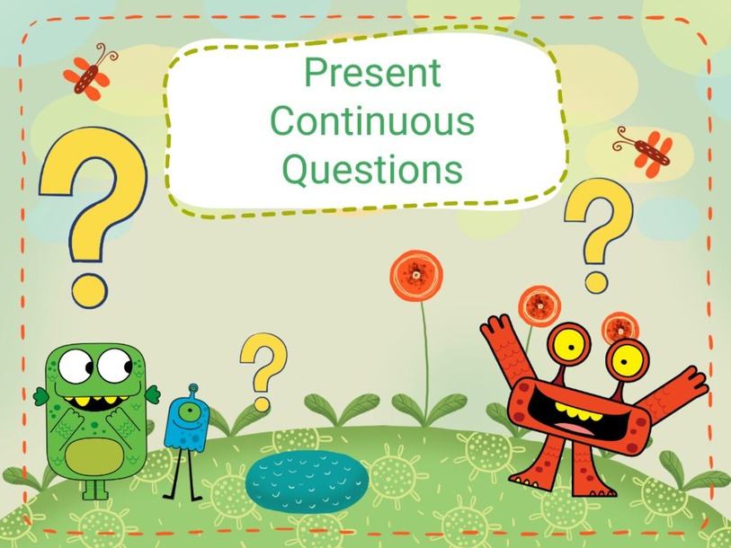 Present Continuous Questions by Donnah Rose Canonoy