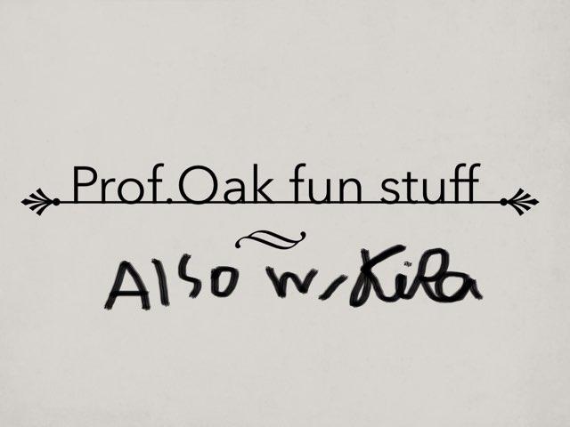 Prof.Oaks Fun Stuff by Kiraremkus pika