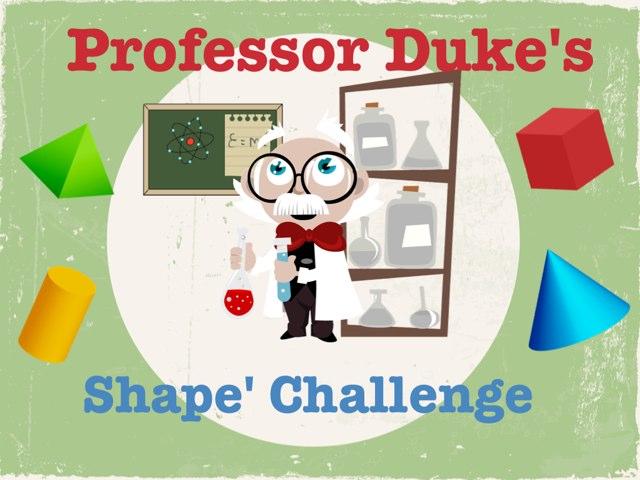 Professor Duke's Shape Challenge. by Luke Evans