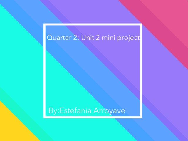 Q2 U2 Mini Project  by Estefania Arroyave
