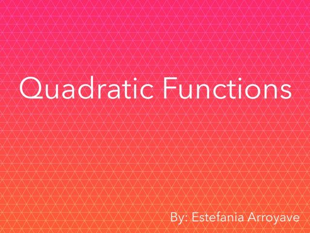 Quadratic Equations by Estefania Arroyave