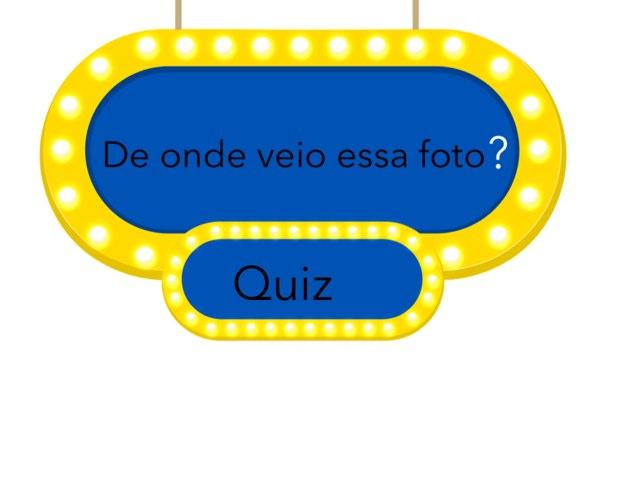 "Quiz""DE ONDE VEIO ESSA FOTO"" by Marina Bernardo"