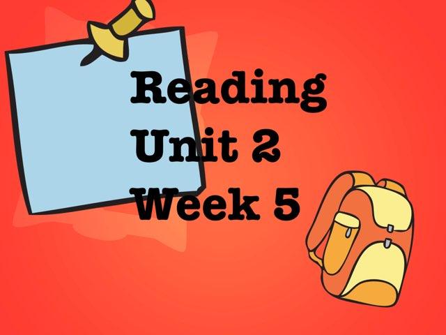 Reading Unit 2, Week 5 by Katie Ritter