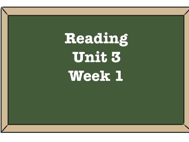Reading Unit 3 Week 1 by Katie Ritter