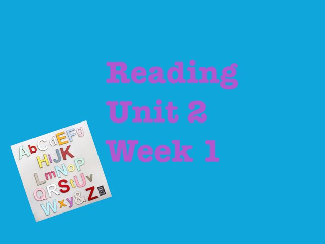 Reading Unit Two Week One by Katie Ritter