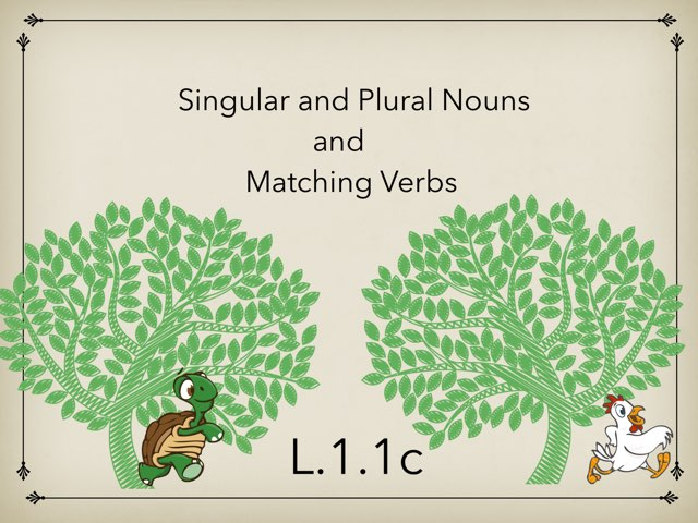 Singular And Plural Nouns With Matching Verbs L.1.1.c by Renee fletcher