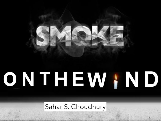 Smoke on the Wind  by Sahar Choudhury