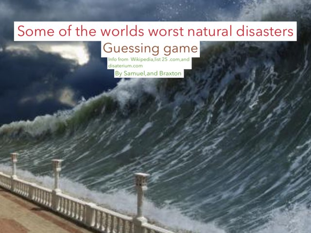 Some Of The Worlds Worst Natural Disasters....Guessing Game! by Jane Miller _ Staff - FuquayVarinaE