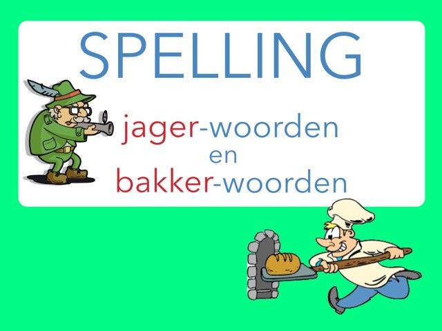 Spelling: JAGER en BAKKER-woorden by Annemiek Schokker