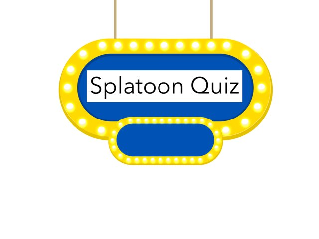 Splatoon Quiz. by Daniel  Vaca