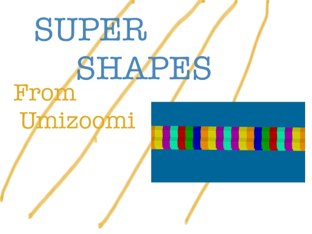 Super Shapes by Jamie Patronage