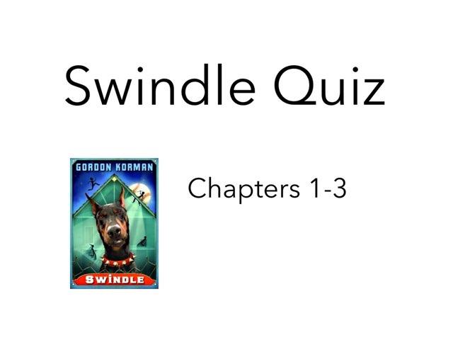 Swindle Quiz chapter 1-3 Hcpss  by Chanel Sanchez