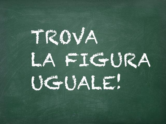 TROVA LA FIGURA UGUALE by Paola Mazzi