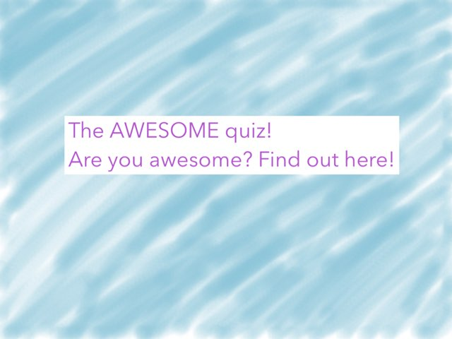The AWESOME Quiz! by Chevron Girl