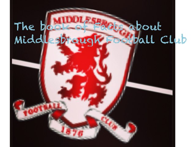 The Book Of Facts About Middlesbrough Football Club by Jacob Steele