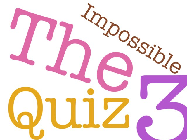 The IMpoSSIBLE QuIz Three3 by Mokong Japitana