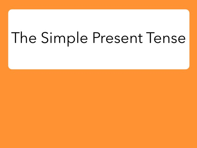 The Simple Present Tense by Diana Vornicu-Eger