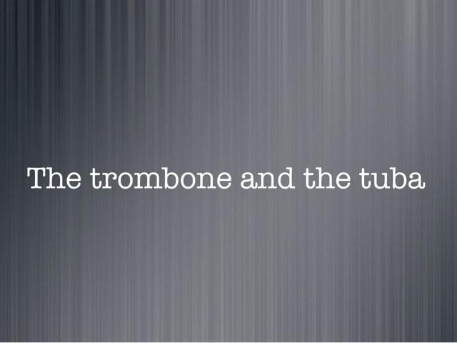 The Trombone And The Tuba by Tanner Jenkins