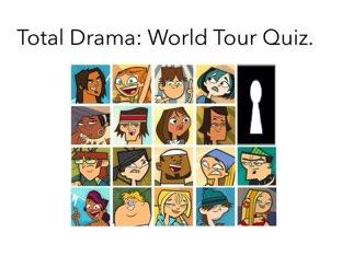 Total Drama World Tour Quiz. by Daniel  Vaca