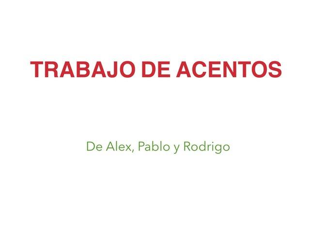 Trabajo acentos rodrigo pablo y alex by alex tomas