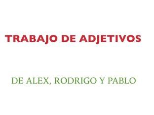 Trabajo adjetivos pablo rodrigo y alex by alex tomas
