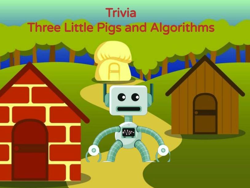 Trivia - Three Little Pigs and Algorithms by Kluivert Henrique da Silva dos Anjos